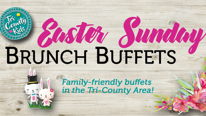 Easter Sunday Brunch Buffets in the Tri-County Area