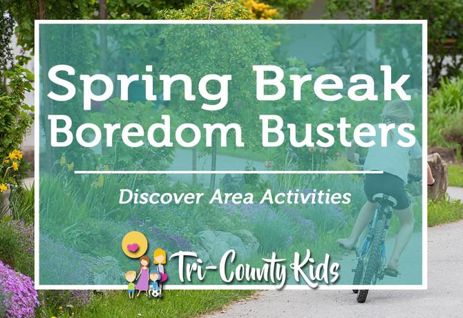 Spring Break Boredom Busters!