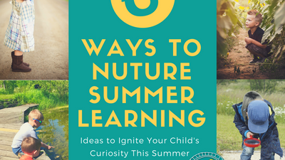 6 Ways to Nurture Summer Learning