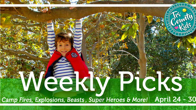 This Week: Camp Fires, Cooking, Explosions, Beasts, Super Heroes & More  April 24- 30, 2017