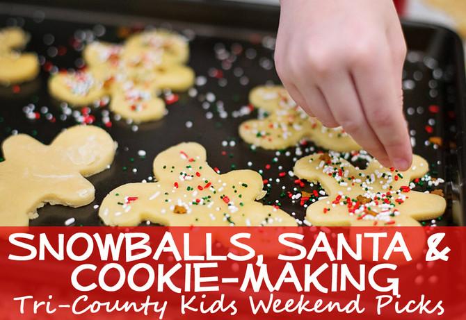 Weekend Fun for Tri-County Kids: Snowballs, Santa, Cookie-Making & More December 17-18, 2016