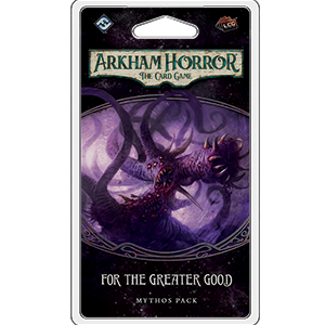 Arkham Horror LCG : For the Greater Good (3/6 Circle Cycle)