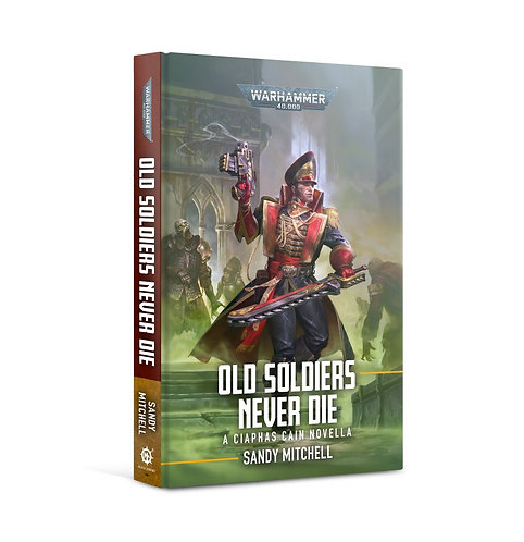 Ciaphas Cain: Old Soldiers Never Die (Hb)