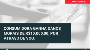 CONSUMIDORA GANHA DANOS MORAIS DE 10 MIL POR ATRASO EM VOO.