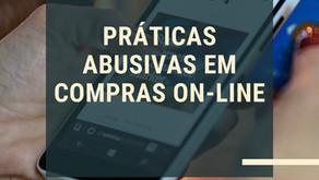 PRÁTICAS ABUSIVAS EM COMPRAS ON-LINE.