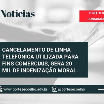 CANCELAMENTO DE LINHA TELEFÔNICA COMERCIAL GEROU 20 MIL DE DANOS MORAIS