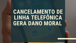 CANCELAMENTO DE LINHA TELEFÔNICA GERA DANO MORAL?