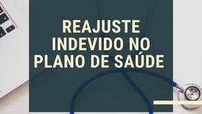 REAJUSTE INDEVIDO EM PLANO DE SAÚDE.