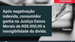CONSUMIDOR GANHA 8 MIL REAIS POR NEGATIVAÇÃO INDEVIDA.