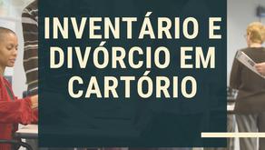 INVENTÁRIO E DIVÓRCIO EXTRAJUDICIAL EM CARTÓRIO