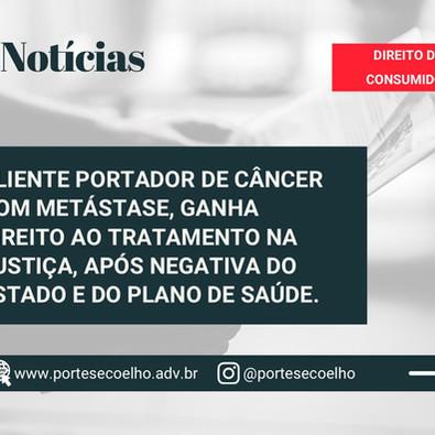 CLIENTE PORTADOR DE CÂNCER COM METÁSTASE, GANHA DIREITO AO TRATAMENTO NA JUSTIÇA.