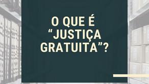 """O QUE É """"JUSTIÇA GRATUITA""""?"""