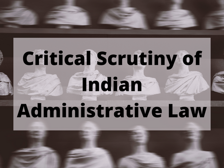Critical Scrutiny of Indian Administrative Law