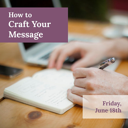 How to Craft Your Message Workshop, 6/18