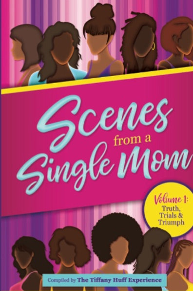 Scenes From A Single Mom Volume 1: Truths, Trials & Triumph