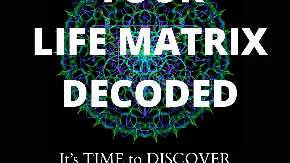 LIFE MATRIX - Decoding YOUR FULL POTENTIAL