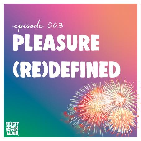 Episode 003 - Pleasure (Re)Defined