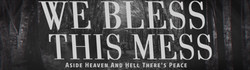 """We Bless This Mess """"Aside Heaven..."""""""