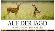 Filmtipp !!! Auf der Jagd - Wem gehört die Natur?
