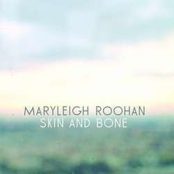 Maryleigh Roohan - Skin and Bone