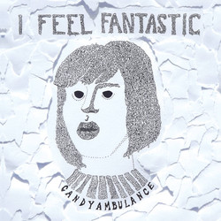 Candy Ambulance - I Feel Fantastic