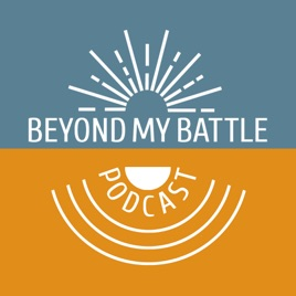 Beyond My Battle Podcast