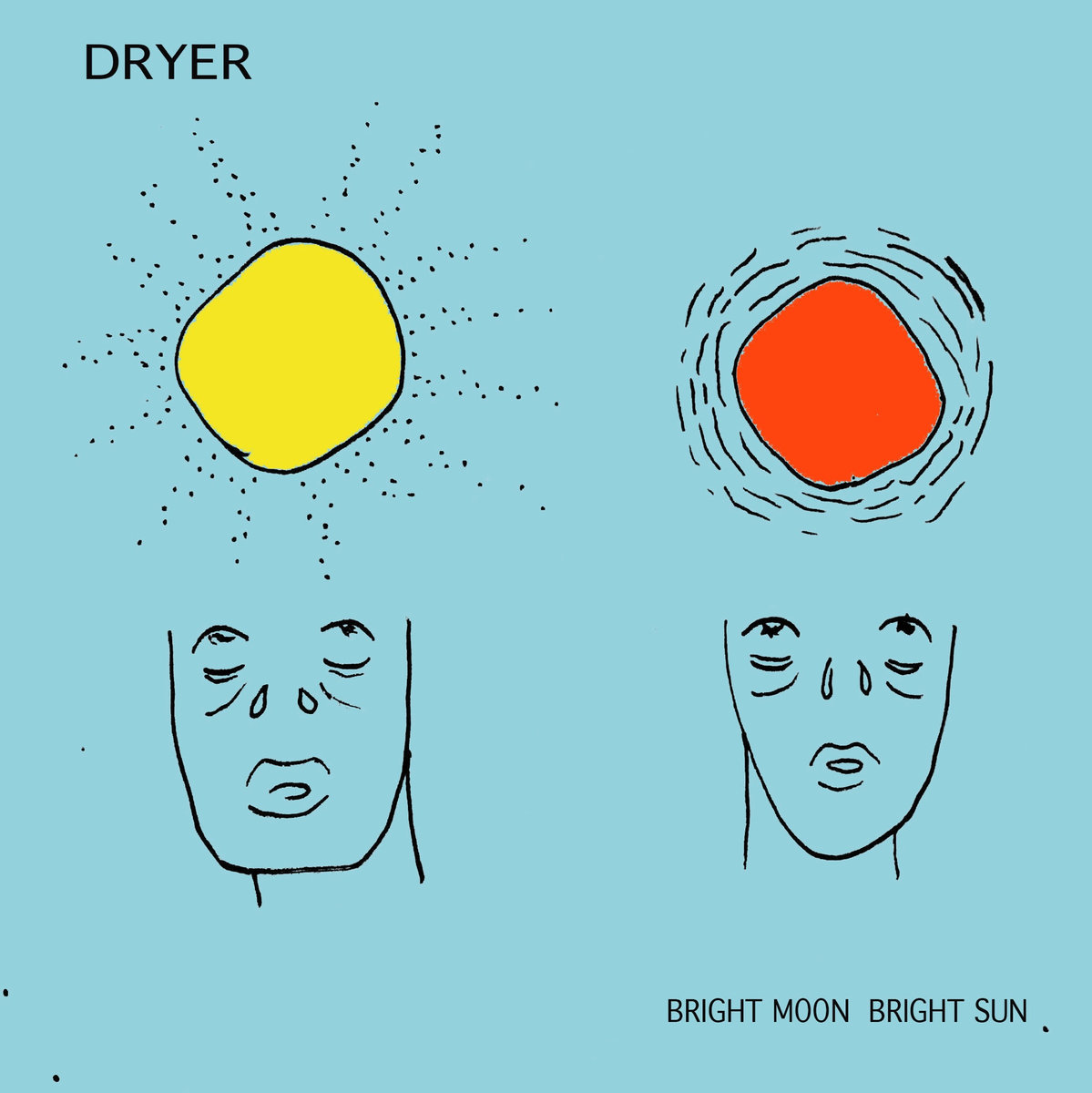 Dryer - Bright Moon Bright Sun