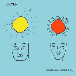 Dryer - Bright Moon Bright Sun
