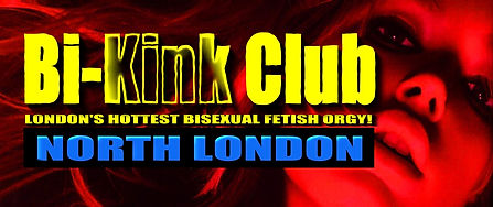 Bi-Kink Club​​​  ​London's Hottest Bi-Sexual Kinky Fetish Orgy​