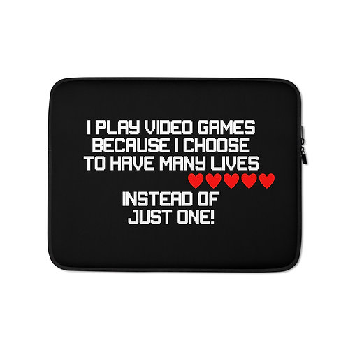 Play Video Games Because I Choose to Have Many Lives Laptop Sleeve