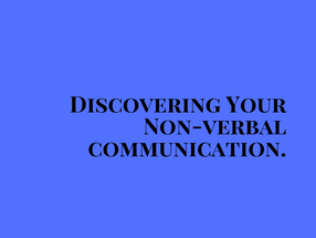 Discovering Your Non-verbal communication.