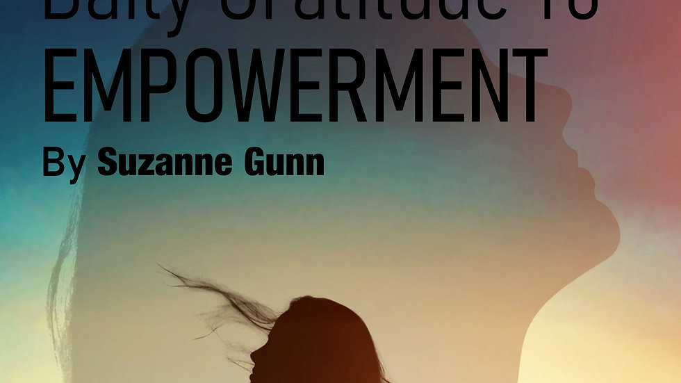 Daily Gratitude to Empowerment by Suzanne Gunn