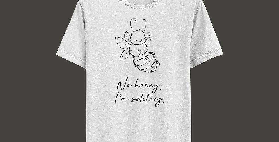 Maisy Bee T-Shirt: No honey. I'm solitary.