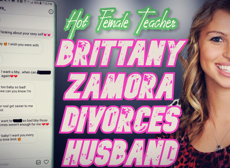 THAT'S GRATITUDE!: Pedo Female Teacher, Brittany Zamora DIVORCES Husband Who Stood By Her
