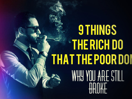 9 Things The Rich Do That The Poor Don't: Why You Are Still Broke