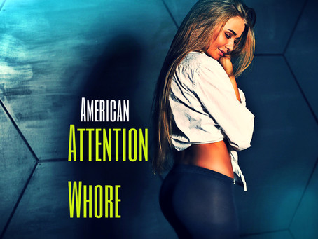 The American Attention-Whore