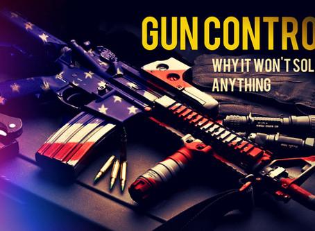 Gun Control: Why It Won't Solve Anything