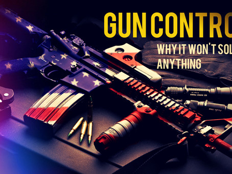 Gun Control: Why It Won't Solve Anything