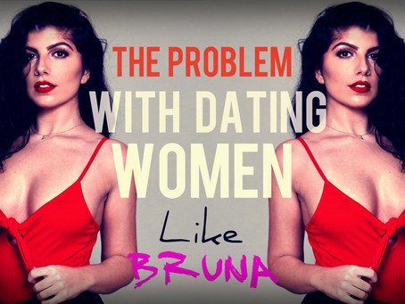 The Problem With Dating: Bruna Nessif