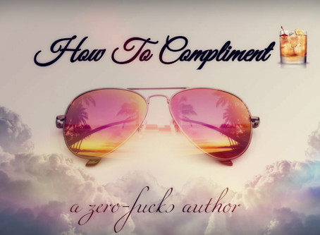How to Compliment A Zero-Fucks Author