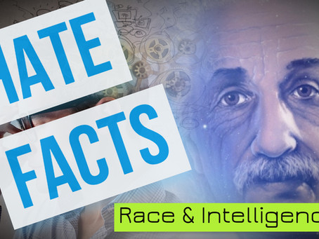 HATE FACTS: Race & Intelligence