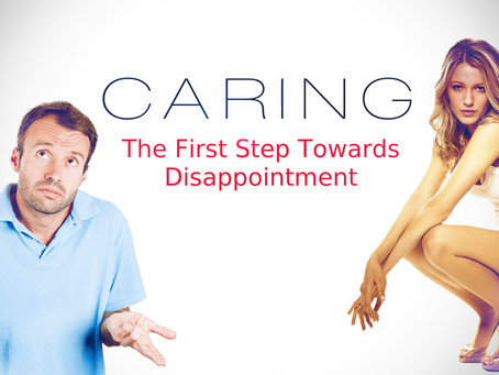Caring: The First Step Towards Disappointment (Part I)