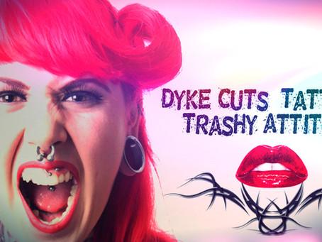 Dyke-Cuts, Tattoo's & Trashy Attitudes