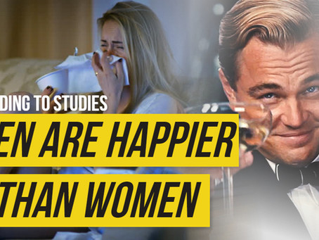 Studies Show That Men Are Happier Than Women, Despite Society's  Constant Pedestalization Of Females