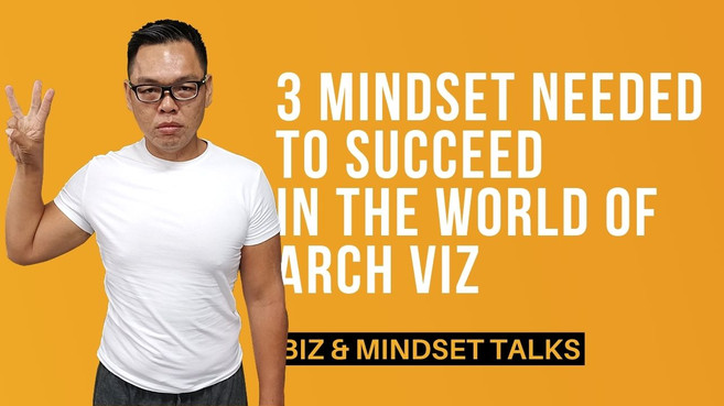 3 Mindset Needed To Succeed In The World of ArchViz