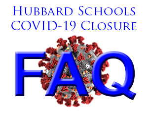 Hubbard Schools COVID-19 Closure Frequently Asked Questions