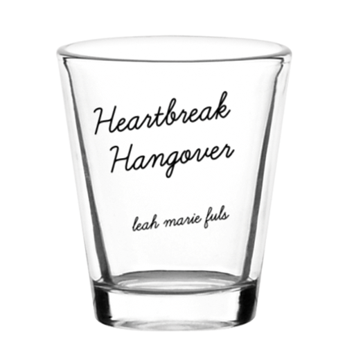 Heartbreak Hangover Shot Glass