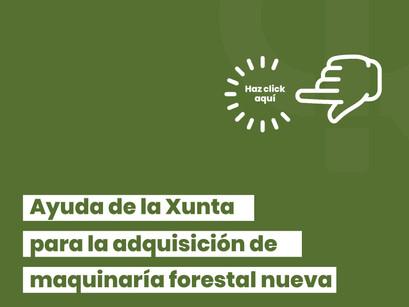 Ayudas de la Xunta de Galicia para la adquisición de maquinaria forestal nueva.