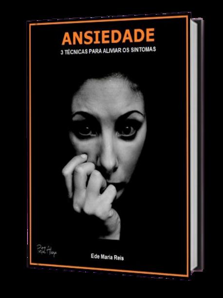 Ansiedade - 3 técnicas para aliviar ... - Ede Maria Reis (Use o cupom: gratis)