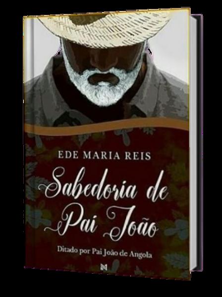 Sabedoria De Pai João - Ede Maria Reis E-book